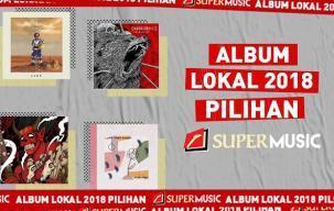 8 Album Lokal 2018 Pilihan SUPERMUSIC