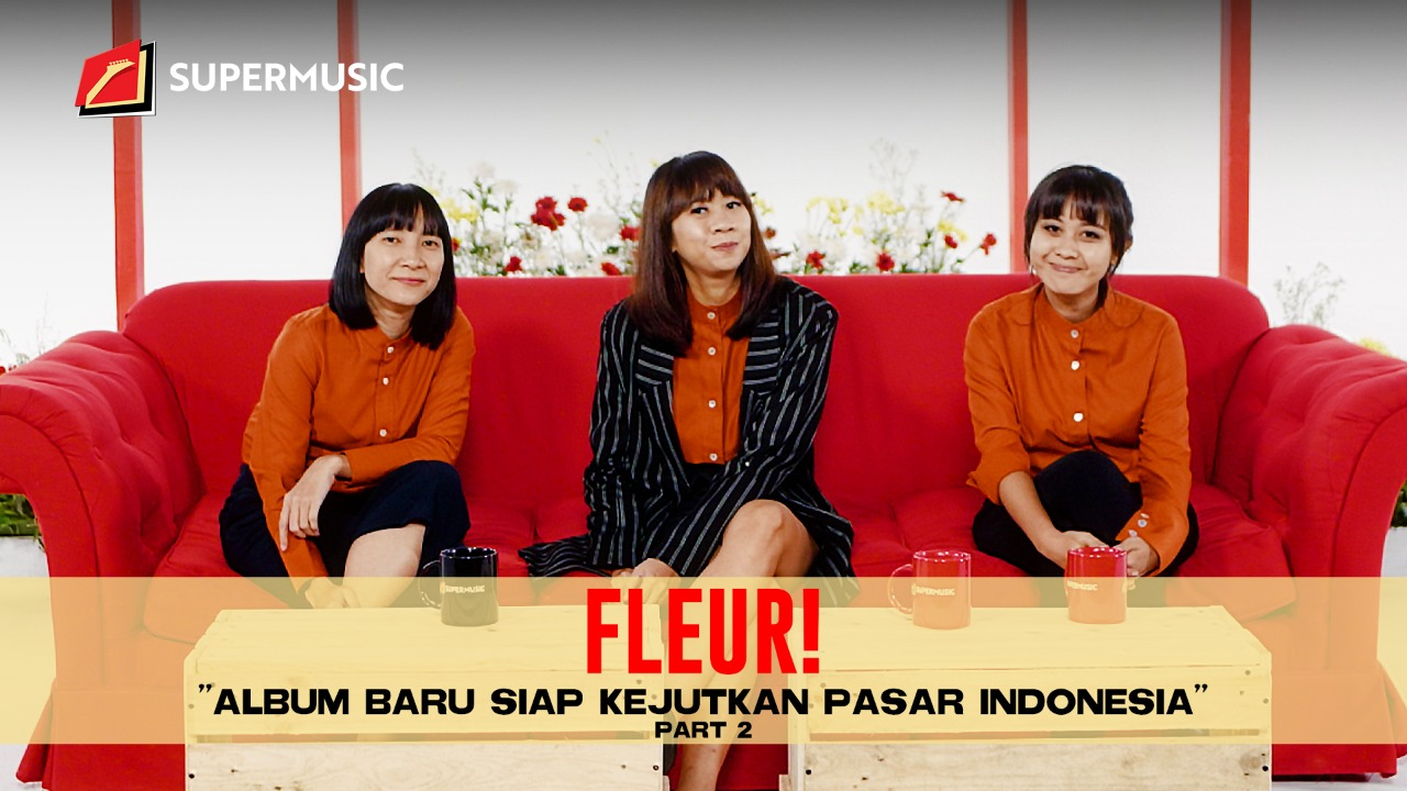 "SUPERMUSIC - FLEUR! (Part 2) ""Album Baru Siap Kejutkan Pasar Indonesia"""