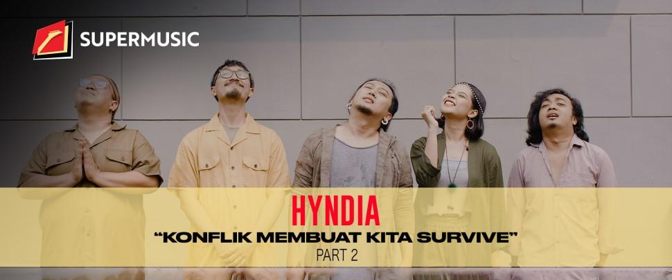 "SUPERMUSIC - Hyndia (Part 2) ""Konflik Membuat Kita Survive"""