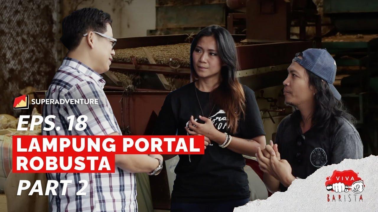 EPS. 18 VIVA BARISTA (PART 2) : Lampung Portal Robusta