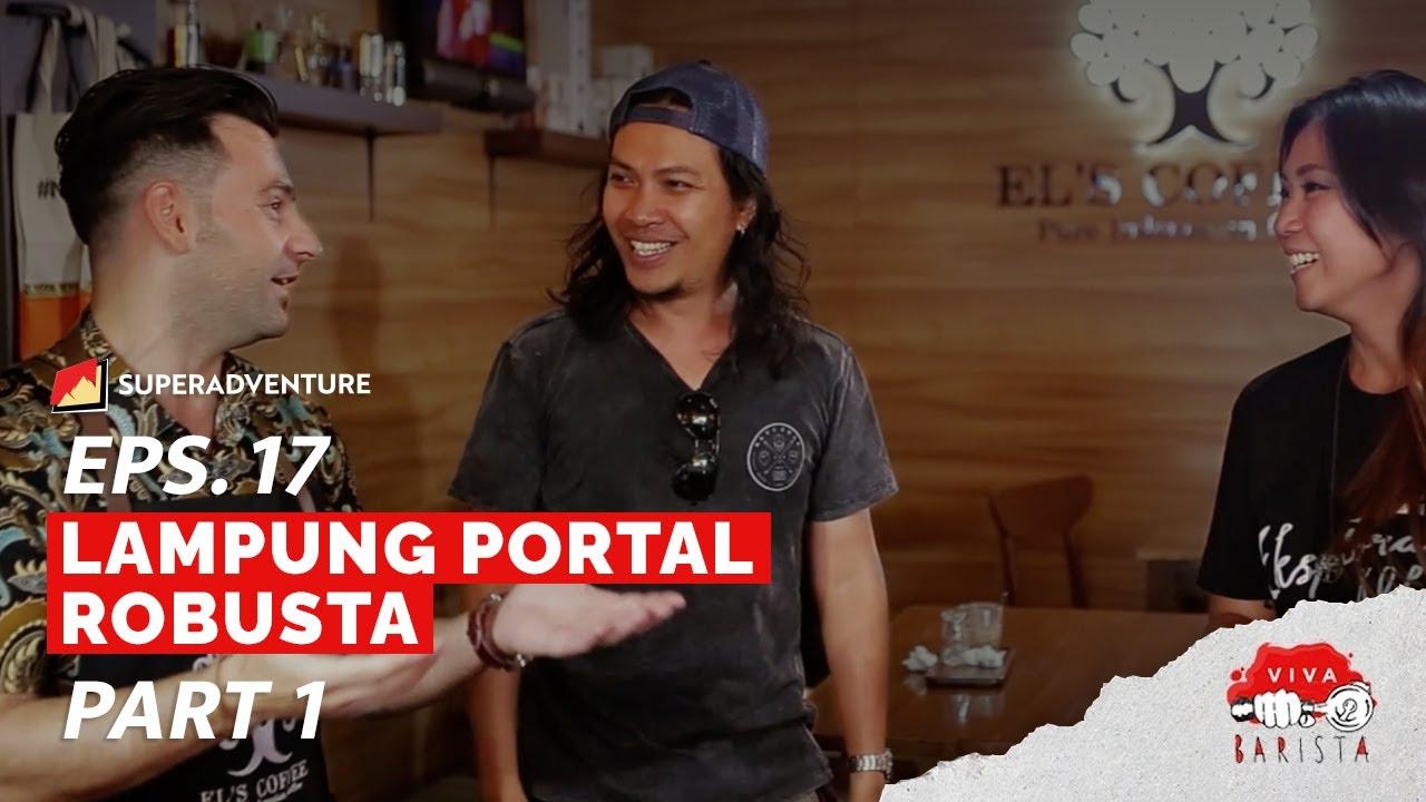 EPS. 17 VIVA BARISTA (PART 1) : Lampung Portal Robusta