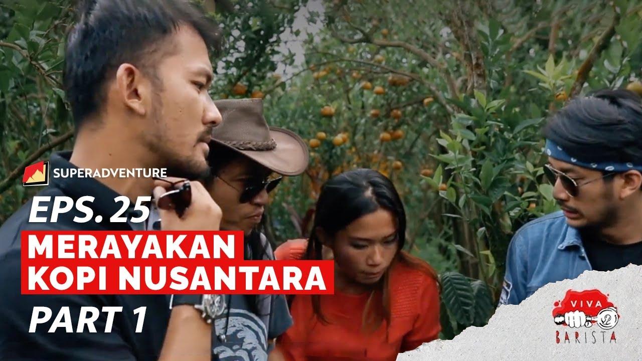 EPS. 25 VIVA BARISTA (PART 1) : Merayakan Kopi Nusantara