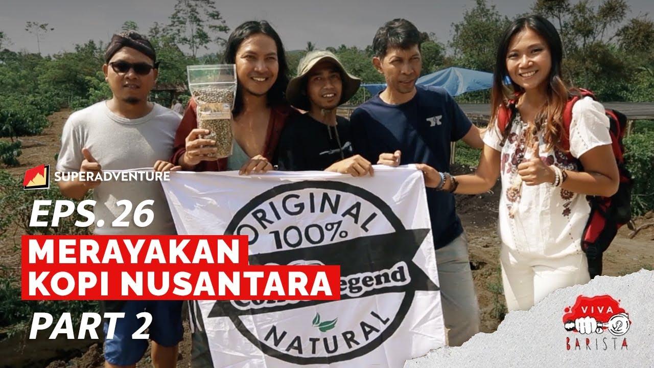 EPS. 26 VIVA BARISTA (PART 2) : Merayakan Kopi Nusantara