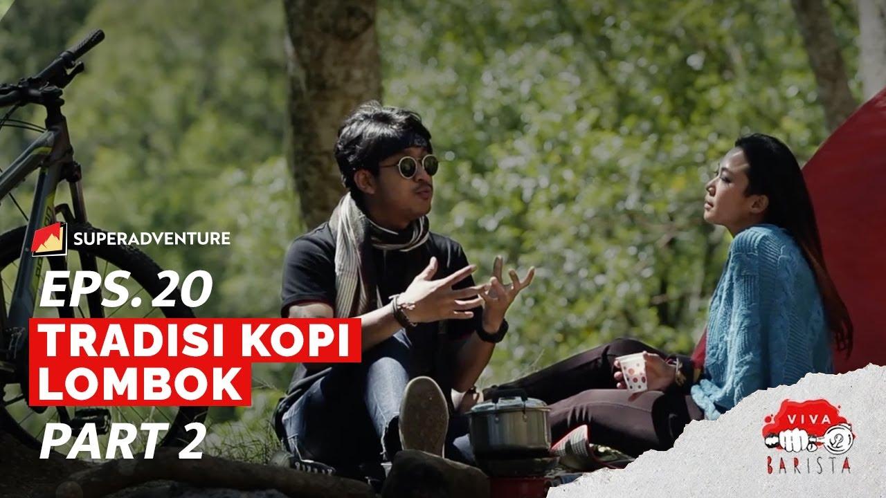 EPS. 20 VIVA BARISTA (PART 2) : Tradisi Kopi Lombok