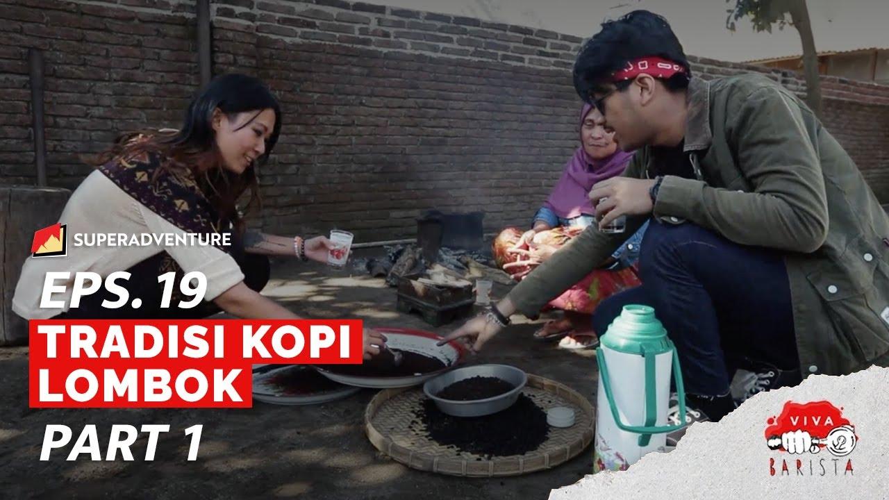 EPS. 19 VIVA BARISTA (PART 1) : Tradisi Kopi Lombok